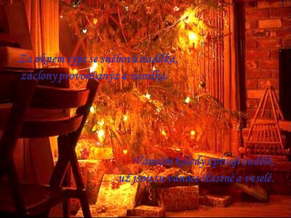 Za oknem sype se sněhová nadílka, záclony provoní anýz a vanilka. Vánoční koledy zpívají andělé, už jsou tu vánoce šťastné a veselé.