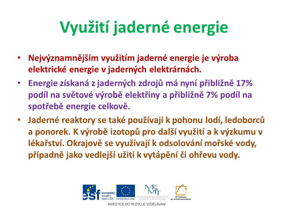 Využití jaderné energie Nejvýznamnějším využitím jaderné energie je výroba elektrické energie v jaderných elektrárnách. Energie získaná z jaderných zd