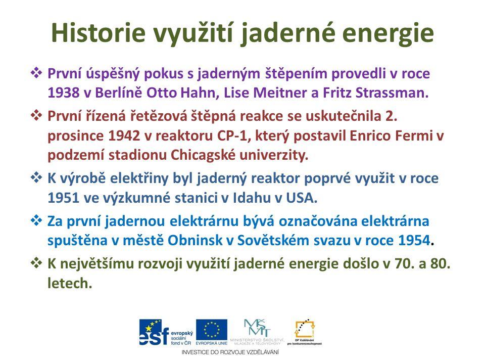 Historie využití jaderné energie  První úspěšný pokus s jaderným štěpením provedli v roce 1938 v Berlíně Otto Hahn, Lise Meitner a Fritz Strassman. 