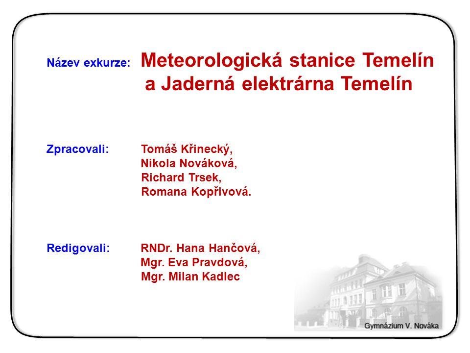 Název exkurze: Meteorologická stanice Temelín a Jaderná elektrárna Temelín Zpracovali: Tomáš Křinecký, Nikola Nováková, Richard Trsek, Romana Kopřivov