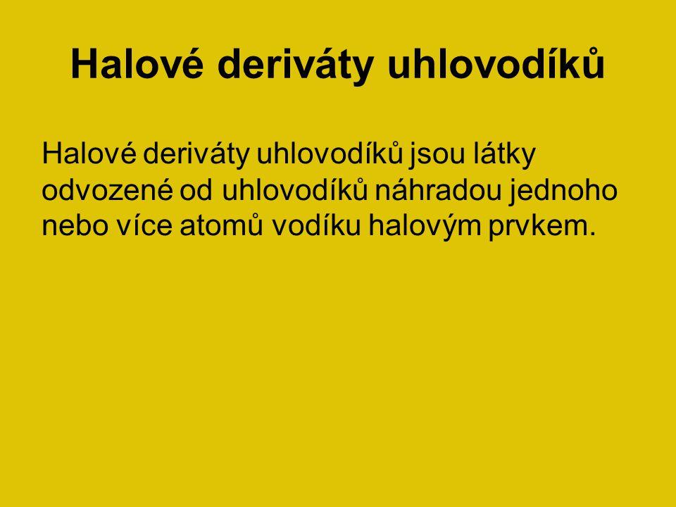 Halové deriváty uhlovodíků Halové deriváty uhlovodíků jsou látky odvozené od uhlovodíků náhradou jednoho nebo více atomů vodíku halovým prvkem.