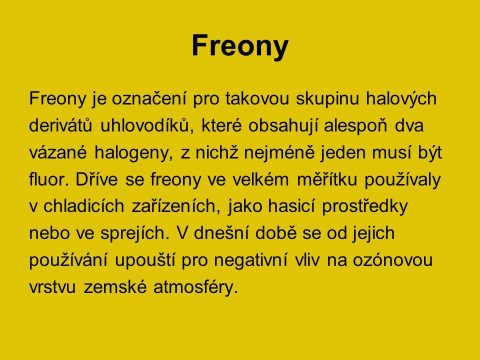 Freony Freony je označení pro takovou skupinu halových derivátů uhlovodíků, které obsahují alespoň dva vázané halogeny, z nichž nejméně jeden musí být