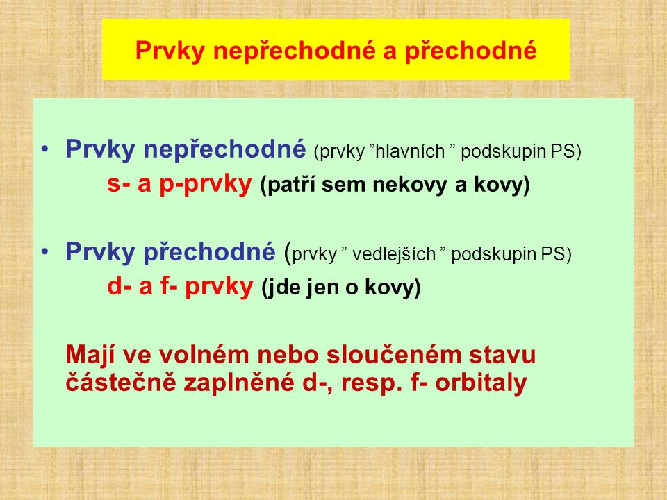 "Prvky nepřechodné a přechodné Prvky nepřechodné (prvky ""hlavních "" podskupin PS) s- a p-prvky (patří sem nekovy a kovy) Prvky přechodné ( prvky "" vedl"