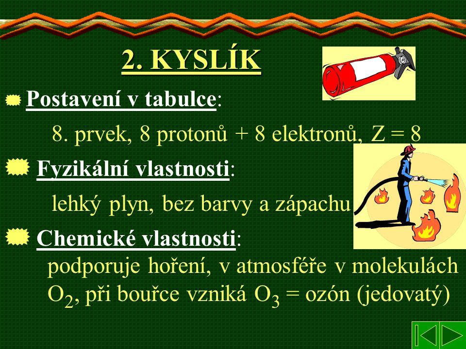 2. KYSLÍK  Postavení v tabulce:  Fyzikální vlastnosti:  Chemické vlastnosti: 8. prvek, 8 protonů + 8 elektronů, Z = 8 lehký plyn, bez barvy a zápac