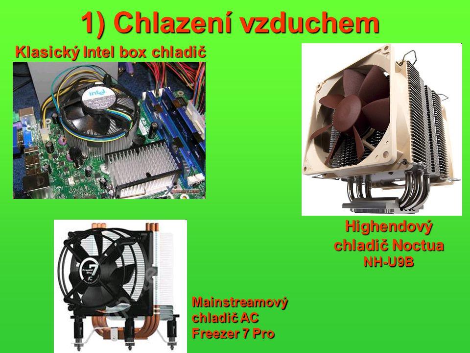 1) Chlazení vzduchem Klasický Intel box chladič Highendový chladič Noctua NH-U9B Mainstreamový chladič AC Freezer 7 Pro