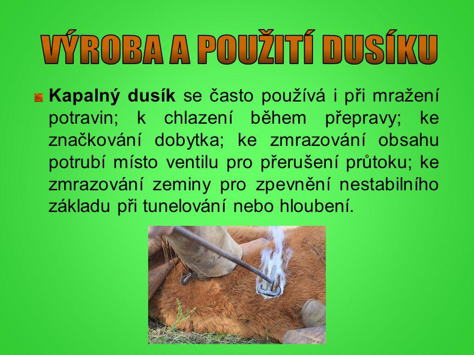 Kapalný dusík se často používá i při mražení potravin; k chlazení během přepravy; ke značkování dobytka; ke zmrazování obsahu potrubí místo ventilu pr