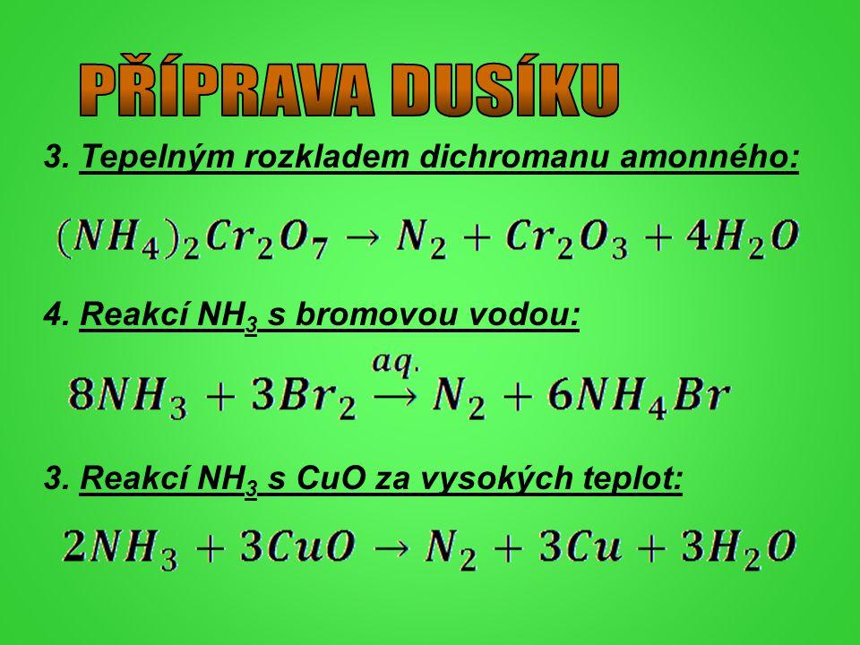 3. Tepelným rozkladem dichromanu amonného: 4. Reakcí NH 3 s bromovou vodou: 3. Reakcí NH 3 s CuO za vysokých teplot: