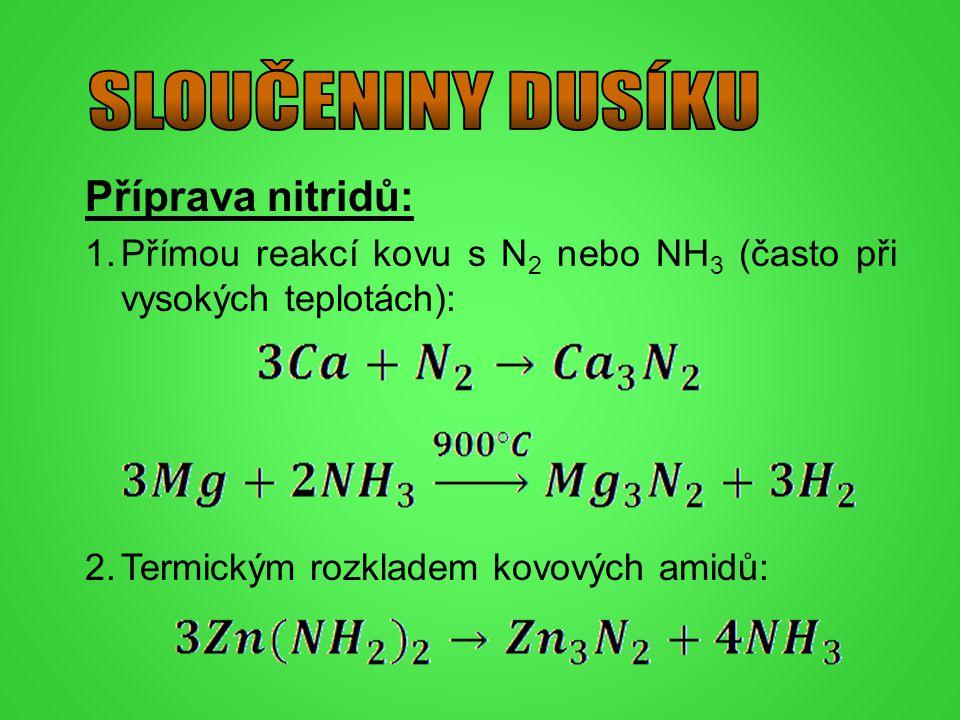 Příprava nitridů: 1.Přímou reakcí kovu s N 2 nebo NH 3 (často při vysokých teplotách): 2.Termickým rozkladem kovových amidů: