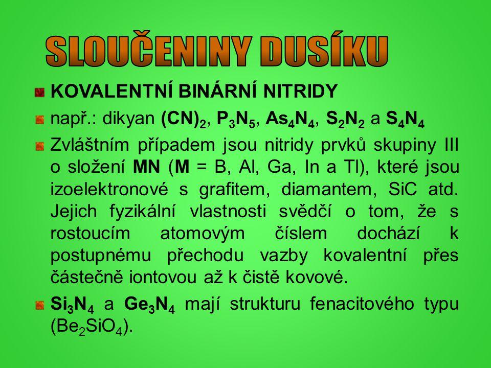 KOVALENTNÍ BINÁRNÍ NITRIDY např.: dikyan (CN) 2, P 3 N 5, As 4 N 4, S 2 N 2 a S 4 N 4 Zvláštním případem jsou nitridy prvků skupiny III o složení MN (