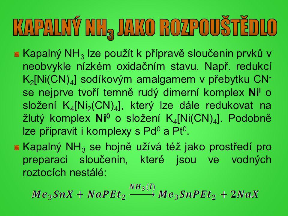 Kapalný NH 3 lze použít k přípravě sloučenin prvků v neobvykle nízkém oxidačním stavu. Např. redukcí K 2 [Ni(CN) 4 ] sodíkovým amalgamem v přebytku CN