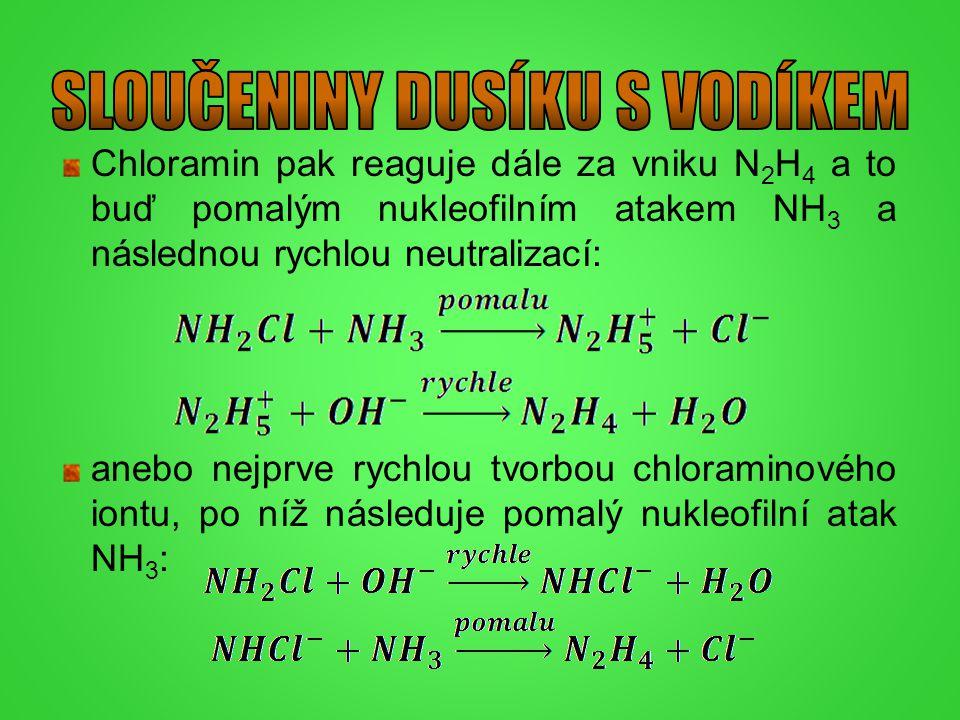 Chloramin pak reaguje dále za vniku N 2 H 4 a to buď pomalým nukleofilním atakem NH 3 a následnou rychlou neutralizací: anebo nejprve rychlou tvorbou