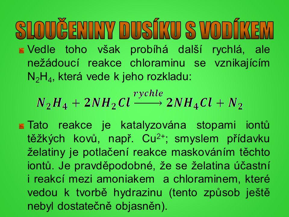 Vedle toho však probíhá další rychlá, ale nežádoucí reakce chloraminu se vznikajícím N 2 H 4, která vede k jeho rozkladu: Tato reakce je katalyzována