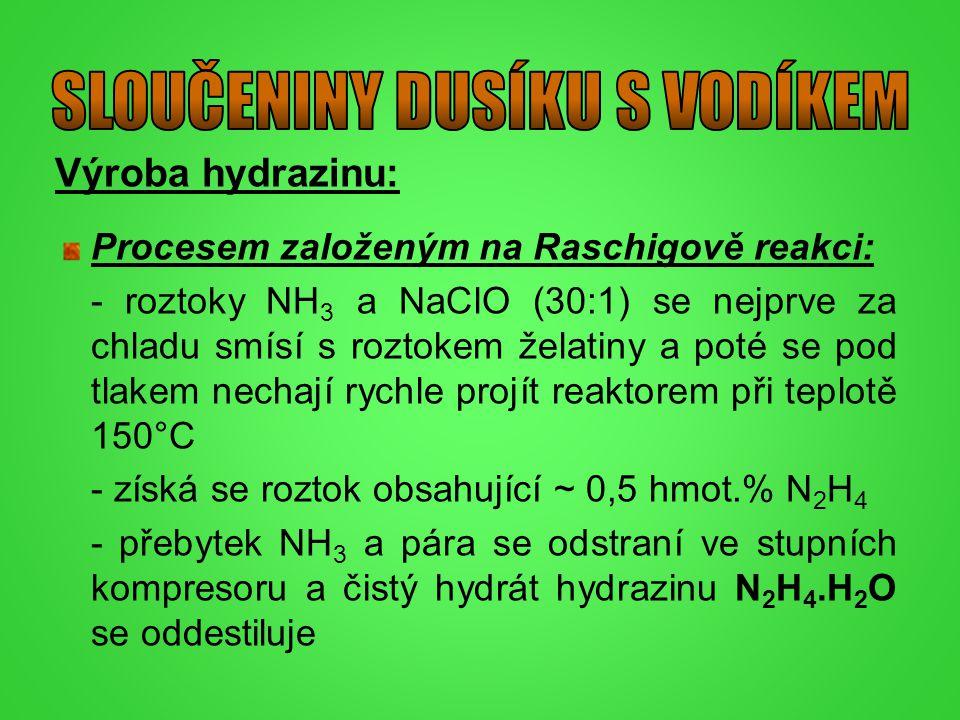 Výroba hydrazinu: Procesem založeným na Raschigově reakci: - roztoky NH 3 a NaClO (30:1) se nejprve za chladu smísí s roztokem želatiny a poté se pod