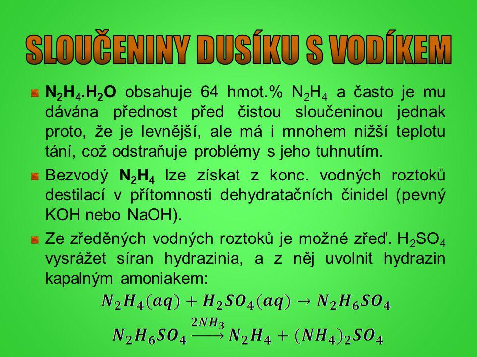 N 2 H 4.H 2 O obsahuje 64 hmot.% N 2 H 4 a často je mu dávána přednost před čistou sloučeninou jednak proto, že je levnější, ale má i mnohem nižší tep