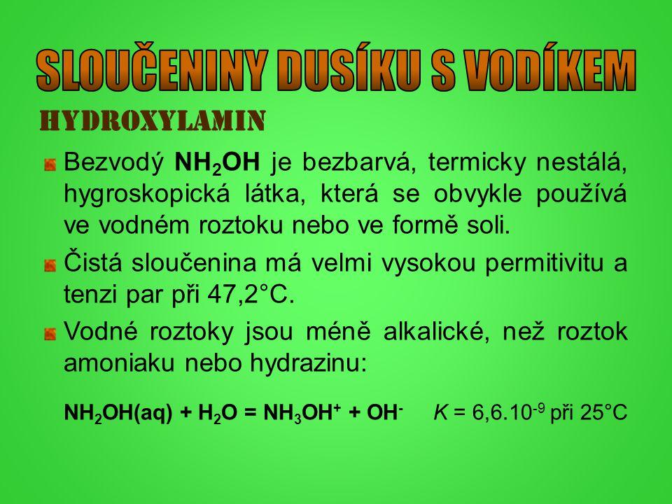 hydroxylamin Bezvodý NH 2 OH je bezbarvá, termicky nestálá, hygroskopická látka, která se obvykle používá ve vodném roztoku nebo ve formě soli. Čistá