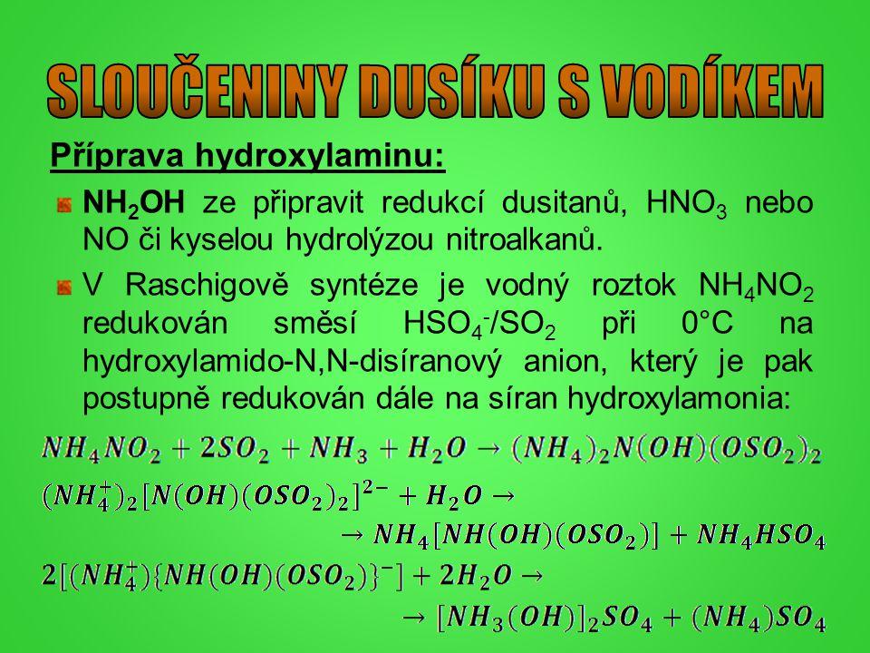 Příprava hydroxylaminu: NH 2 OH ze připravit redukcí dusitanů, HNO 3 nebo NO či kyselou hydrolýzou nitroalkanů. V Raschigově syntéze je vodný roztok N