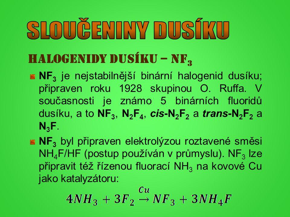 HALOGENIDY DUSÍKU – NF 3 NF 3 je nejstabilnější binární halogenid dusíku; připraven roku 1928 skupinou O. Ruffa. V současnosti je známo 5 binárních fl