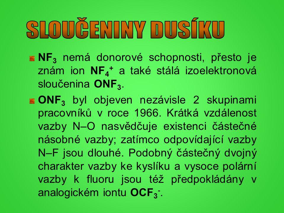 NF 3 nemá donorové schopnosti, přesto je znám ion NF 4 + a také stálá izoelektronová sloučenina ONF 3. ONF 3 byl objeven nezávisle 2 skupinami pracovn