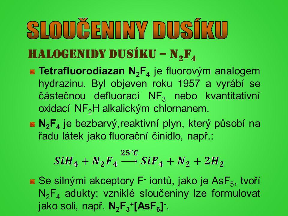 HALOGENIDY DUSÍKU – N 2 F 4 Tetrafluorodiazan N 2 F 4 je fluorovým analogem hydrazinu. Byl objeven roku 1957 a vyrábí se částečnou defluorací NF 3 neb