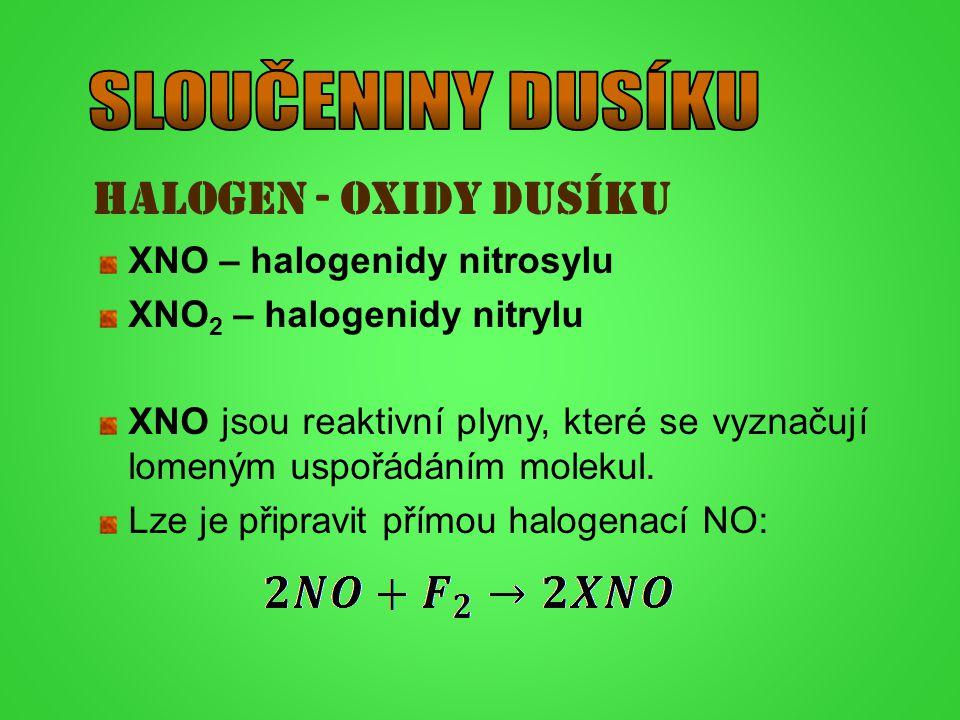 HALOGen - oxidy DUSÍKU XNO – halogenidy nitrosylu XNO 2 – halogenidy nitrylu XNO jsou reaktivní plyny, které se vyznačují lomeným uspořádáním molekul.