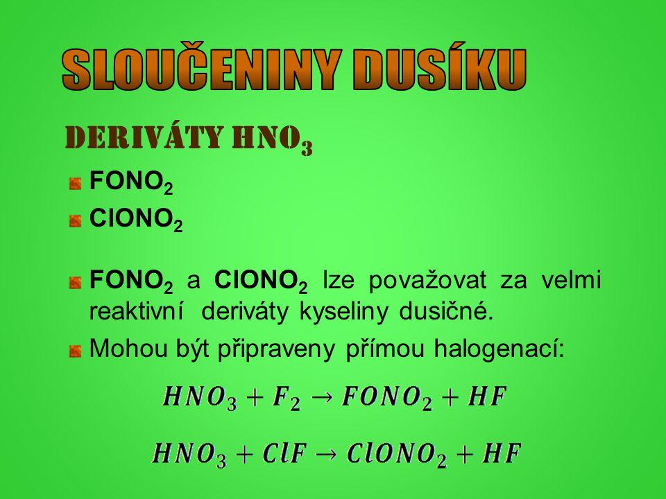 Deriváty HNO 3 FONO 2 ClONO 2 FONO 2 a ClONO 2 lze považovat za velmi reaktivní deriváty kyseliny dusičné. Mohou být připraveny přímou halogenací: