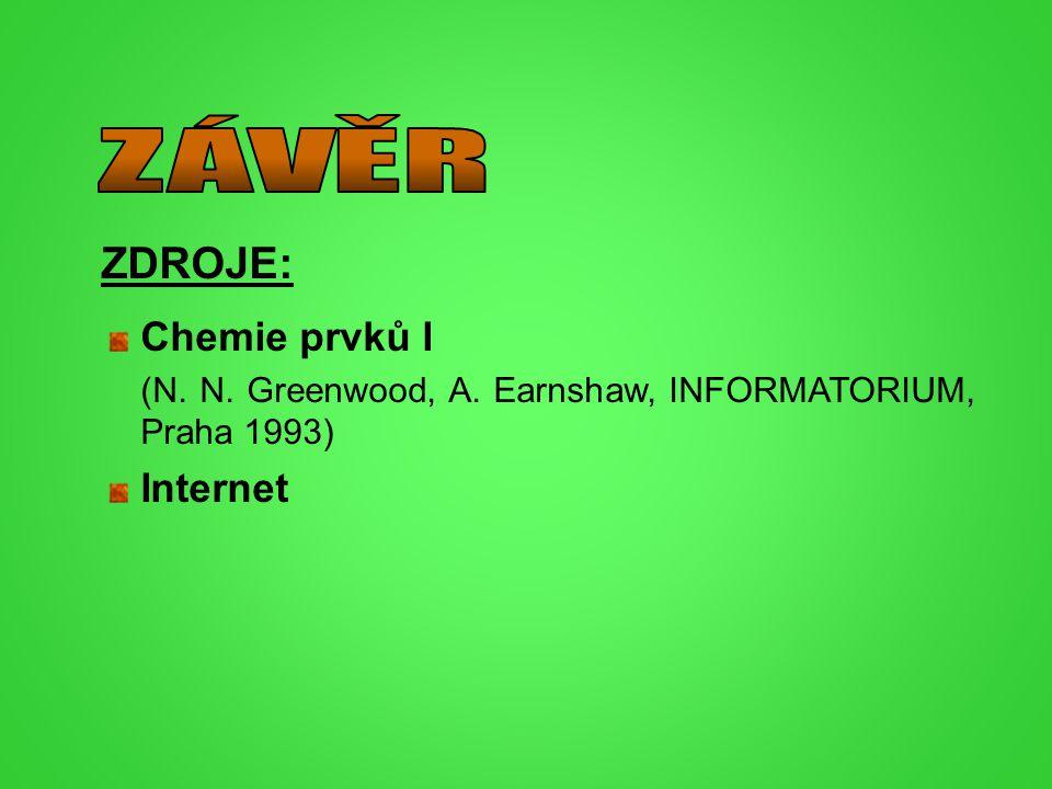 ZDROJE: Chemie prvků I (N. N. Greenwood, A. Earnshaw, INFORMATORIUM, Praha 1993) Internet