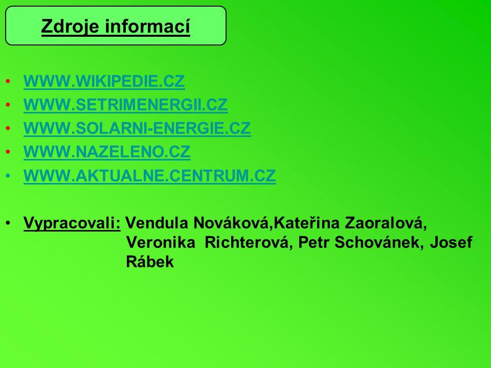 WWW.WIKIPEDIE.CZ WWW.SETRIMENERGII.CZ WWW.SOLARNI-ENERGIE.CZ WWW.NAZELENO.CZ WWW.AKTUALNE.CENTRUM.CZ Vypracovali: Vendula Nováková,Kateřina Zaoralová,