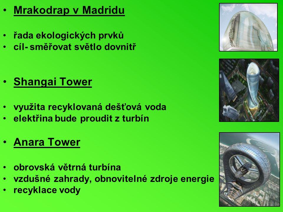 Mrakodrap v Madridu řada ekologických prvků cíl- směřovat světlo dovnitř Shangai Tower využita recyklovaná dešťová voda elektřina bude proudit z turbí