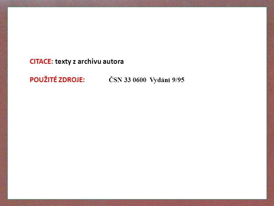CITACE: texty z archivu autora POUŽITÉ ZDROJE: ČSN 33 0600 Vydání 9/95