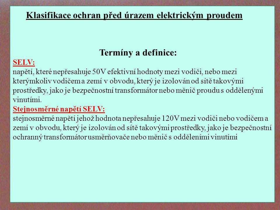 SELV: napětí, které nepřesahuje 50V efektivní hodnoty mezi vodiči, nebo mezi kterýmkoliv vodičem a zemí v obvodu, který je izolován od sítě takovými p