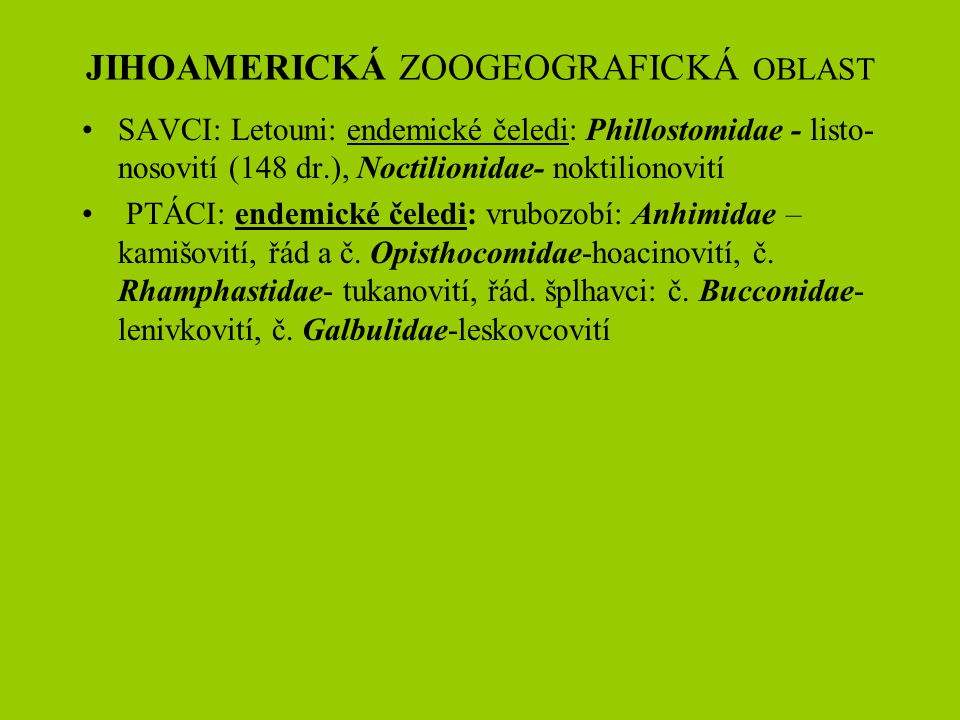 JIHOAMERICKÁ ZOOGEOGRAFICKÁ OBLAST SAVCI: Letouni: endemické čeledi: Phillostomidae - listo- nosovití (148 dr.), Noctilionidae- noktilionovití PTÁCI: