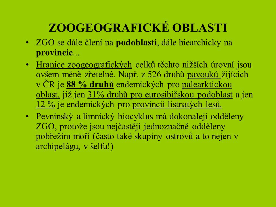 ZOOGEOGRAFICKÉ OBLASTI ZGO se dále člení na podoblasti, dále hiearchicky na provincie... Hranice zoogeografických celků těchto nižších úrovní jsou ovš