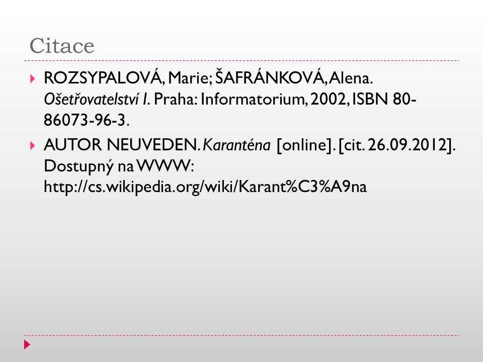 Citace  ROZSYPALOVÁ, Marie; ŠAFRÁNKOVÁ, Alena. Ošetřovatelství I. Praha: Informatorium, 2002, ISBN 80- 86073-96-3.  AUTOR NEUVEDEN. Karanténa [onlin