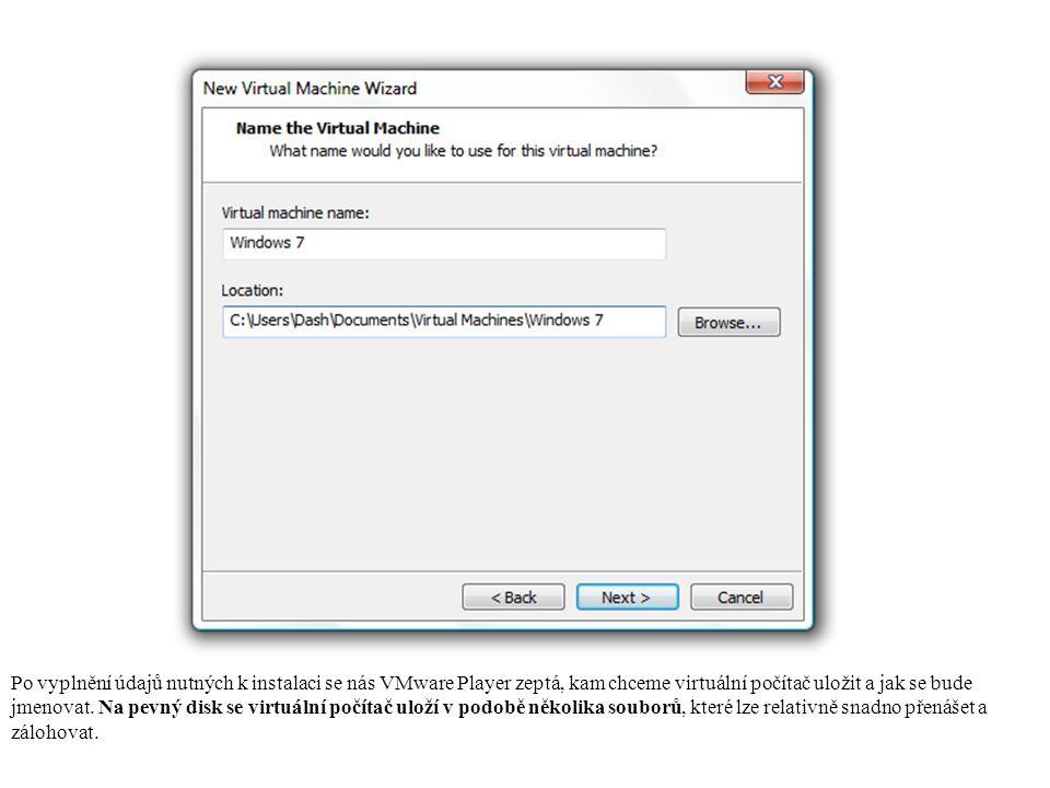 Po vyplnění údajů nutných k instalaci se nás VMware Player zeptá, kam chceme virtuální počítač uložit a jak se bude jmenovat.