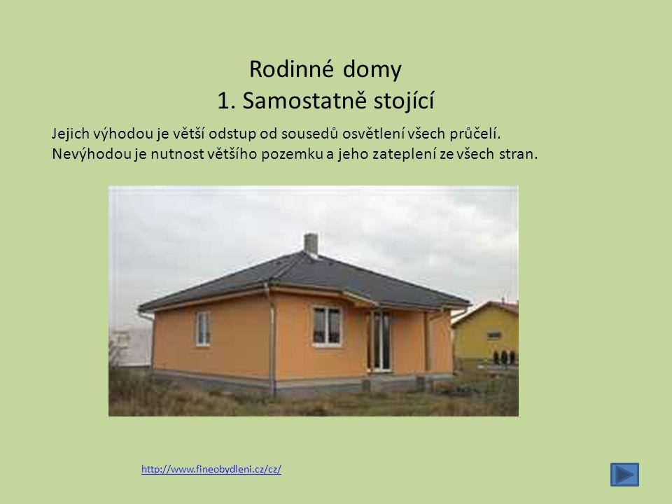 Rodinné domy 1. Samostatně stojící http://www.fineobydleni.cz/cz/ Jejich výhodou je větší odstup od sousedů osvětlení všech průčelí. Nevýhodou je nutn