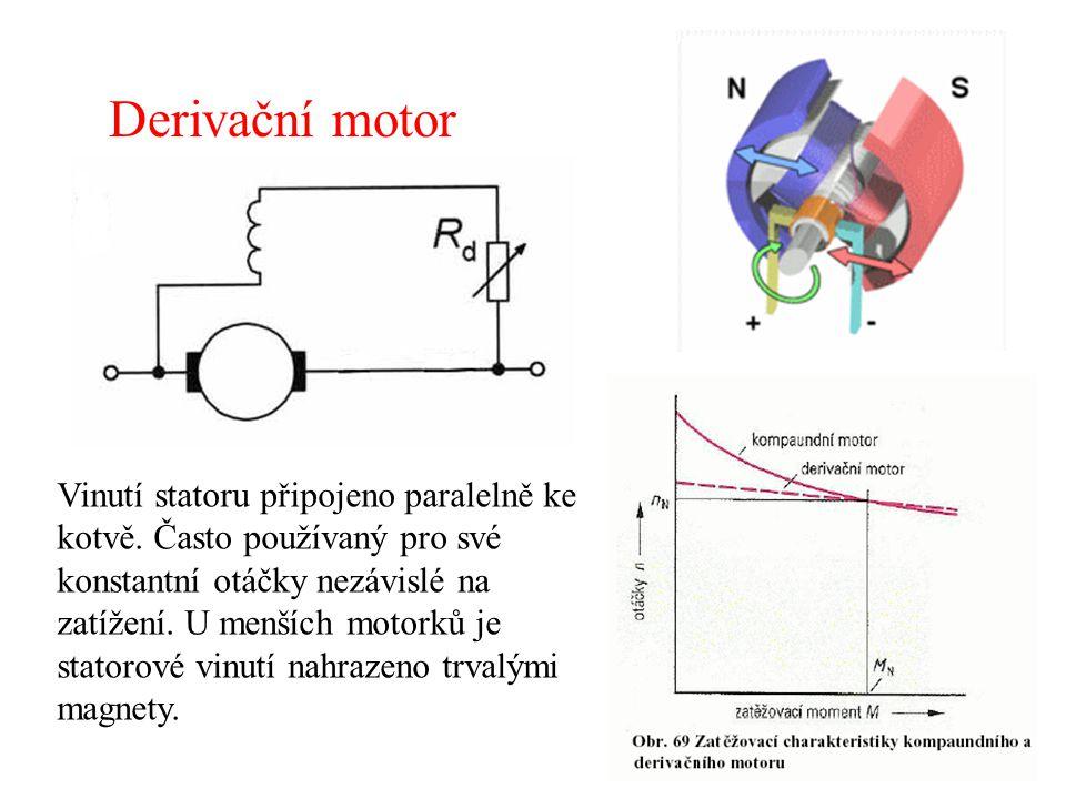 Derivační motor Vinutí statoru připojeno paralelně ke kotvě. Často používaný pro své konstantní otáčky nezávislé na zatížení. U menších motorků je sta