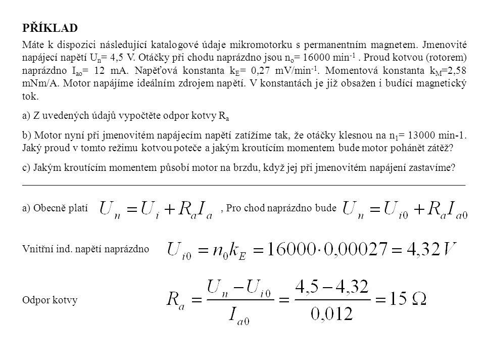 PŘÍKLAD Máte k dispozici následující katalogové údaje mikromotorku s permanentním magnetem. Jmenovité napájecí napětí U n = 4,5 V. Otáčky při chodu na