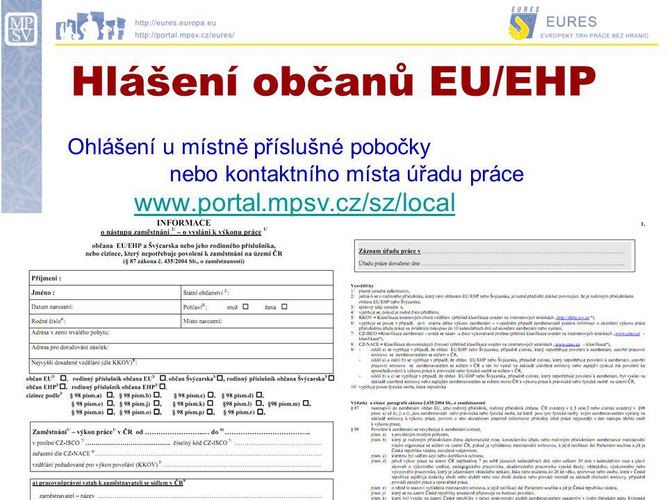 Hlášení občanů EU/EHP Ohlášení u místně příslušné pobočky nebo kontaktního místa úřadu práce www.portal.mpsv.cz/sz/local www.portal.mpsv.cz/sz/local