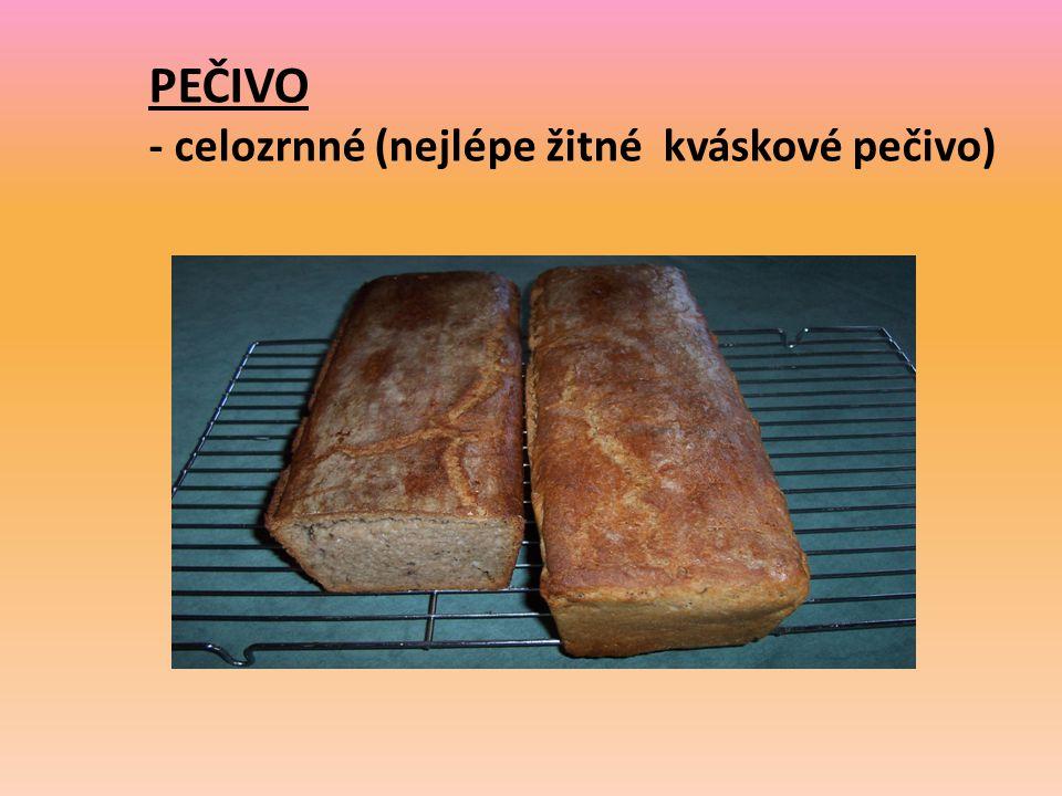 PEČIVO - celozrnné (nejlépe žitné kváskové pečivo)