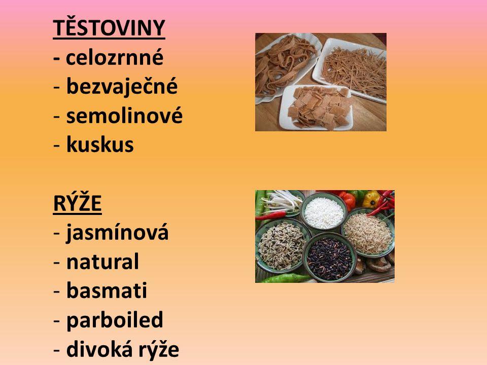 TĚSTOVINY - celozrnné - bezvaječné - semolinové - kuskus RÝŽE - jasmínová - natural - basmati - parboiled - divoká rýže