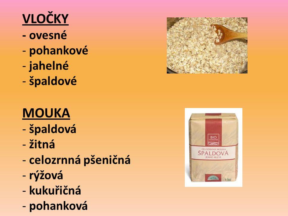 VLOČKY - ovesné - pohankové - jahelné - špaldové MOUKA - špaldová - žitná - celozrnná pšeničná - rýžová - kukuřičná - pohanková