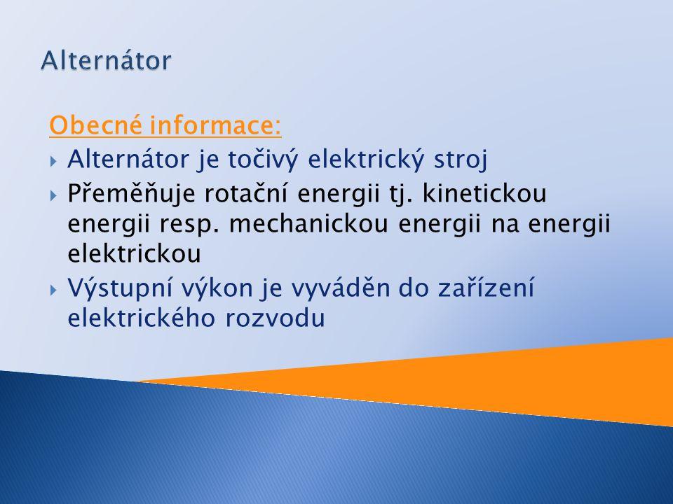  Alternátor pracuje na principu elektrické indukce  Ve vodiči je indukováno napětí, pokud vodič a magnetické pole se vůči sobě pohybují  Velikost indukovaného napětí závisí na intenzitě magnetického pole a rychlosti pohybu vodiče (otáčkách motoru)
