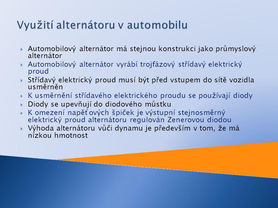  Automobilový alternátor má stejnou konstrukci jako průmyslový alternátor  Automobilový alternátor vyrábí trojfázový střídavý elektrický proud  Stř