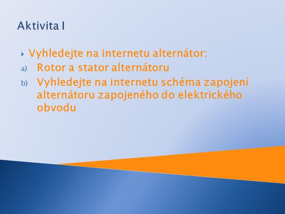 Vyhledejte na internetu alternátor: a) Rotor a stator alternátoru b) Vyhledejte na internetu schéma zapojení alternátoru zapojeného do elektrického