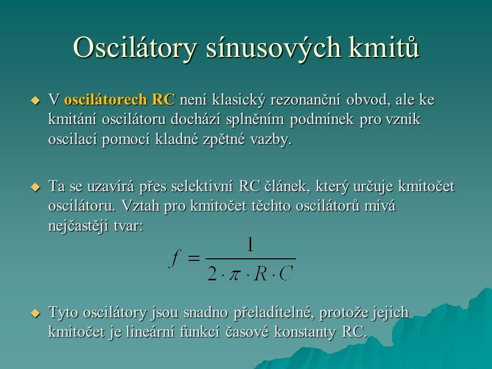 Oscilátory sínusových kmitů  V oscilátorech RC není klasický rezonanční obvod, ale ke kmitání oscilátoru dochází splněním podmínek pro vznik oscilací