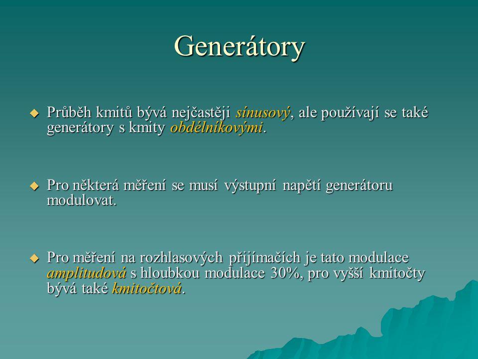 Generátory  Průběh kmitů bývá nejčastěji sínusový, ale používají se také generátory s kmity obdélníkovými.  Pro některá měření se musí výstupní napě