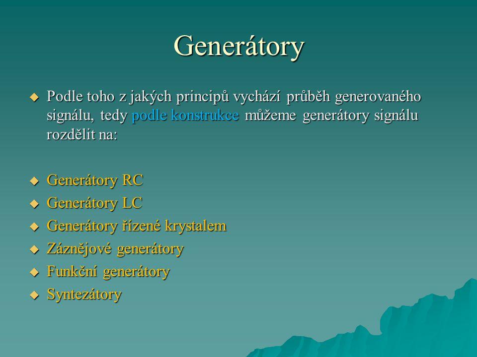 Generátory  Podle toho z jakých principů vychází průběh generovaného signálu, tedy podle konstrukce můžeme generátory signálu rozdělit na:  Generáto