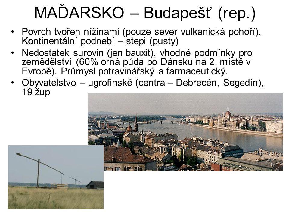 MAĎARSKO – Budapešť (rep.) Povrch tvořen nížinami (pouze sever vulkanická pohoří).