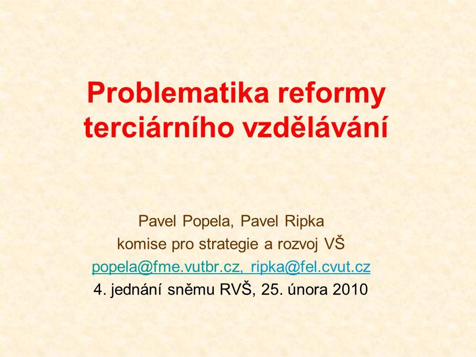 Problematika reformy terciárního vzdělávání Pavel Popela, Pavel Ripka komise pro strategie a rozvoj VŠ popela@fme.vutbr.czpopela@fme.vutbr.cz, ripka@f