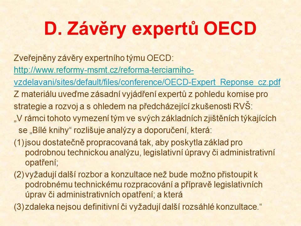D. Závěry expertů OECD Zveřejněny závěry expertního týmu OECD: http://www.reformy-msmt.cz/reforma-terciarniho- vzdelavani/sites/default/files/conferen
